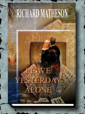 Leave Yesterday Alone and Musings Richard Matheson