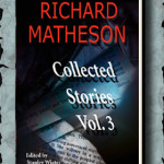 Richard Matheson: Collected Stories, Volume Three