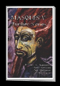 Masques V: Further Stories